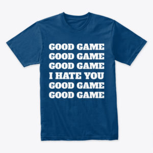 Good Game - Funny T-shirt